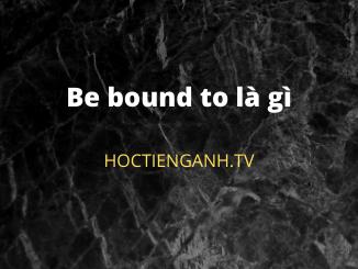 Be bound to là gì