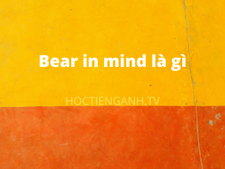 Bear in mind là gì