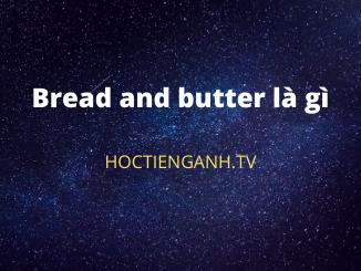 Bread and butter là gì