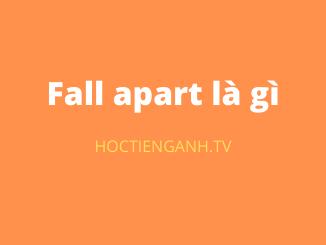 Fall apart là gì
