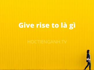 give rise to là gì