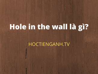 Hole in the wall là gì?