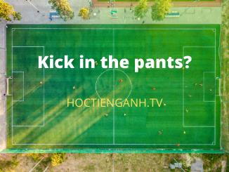 Kick in the pants nghĩa là gì?