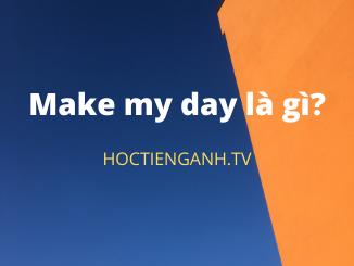 Make my day là gì