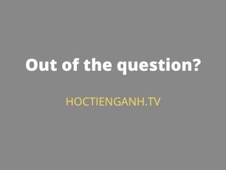 Out of the question là gì