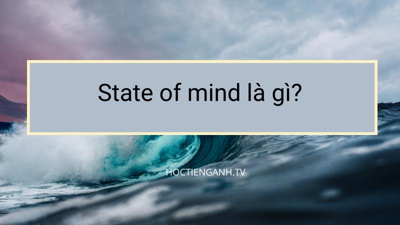 State of mind là gì?