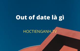 Out of date là gì
