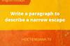 Write a paragraph to describe a narrow escape