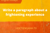 write a paragraph about a frightening experience