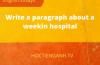 write a paragraph about a weekin hospital