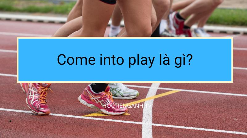 Come into play là gì