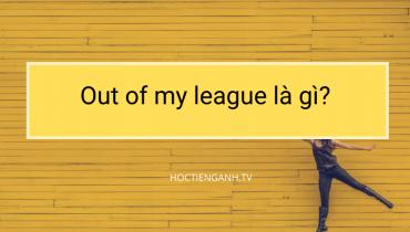 Out of my league là gì?