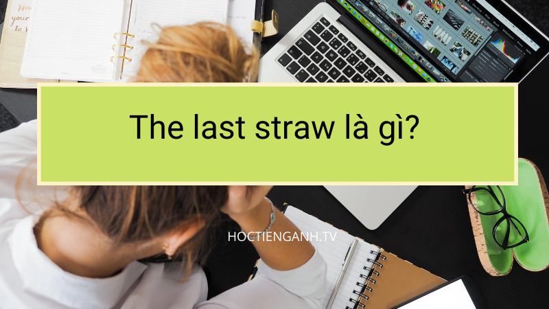 The last straw là gì?
