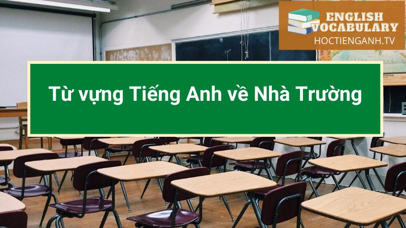 Từ vựng Tiếng Anh về Nhà Trường