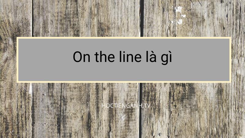 on the line là gì?