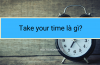 Take your time là gì