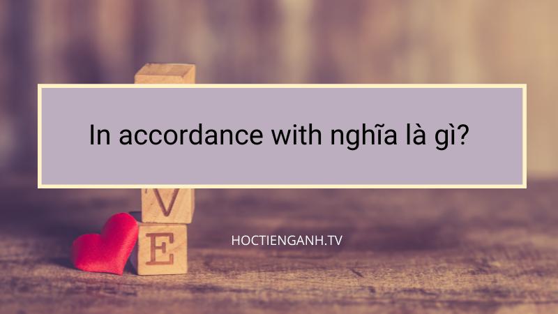 In accordance with nghĩa là gì?