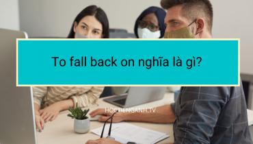 To fall back on nghĩa là gì?