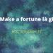 Make a fortune là gì